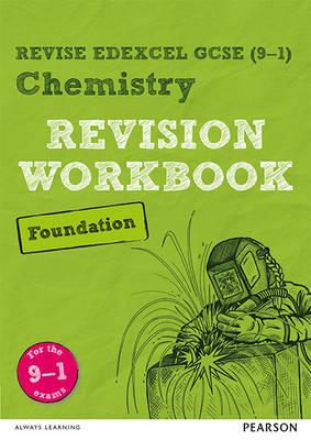 Revise Edexcel GCSE (9-1) Chemistry Foundation Revision Workbook For the 9-1 Exams by Nigel Saunders, Roderick, ROS Stinton, Noyan, NOE Erdenizci
