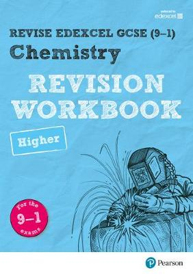 Revise Edexcel GCSE (9-1) Chemistry Higher Revision Workbook for the 9-1 exams by Nigel Saunders