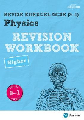 REVISE Edexcel GCSE (9-1) Physics Higher Revision Workbook For the 9-1 Exams by Catherine Wilson
