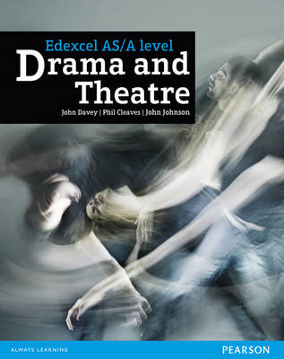 Edexcel AS and A Level Drama and Theatre Student Book by Alan Perks, John Johnson, Phil Cleaves, John Davey