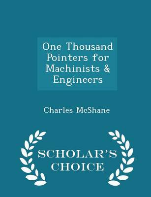 One Thousand Pointers for Machinists & Engineers - Scholar's Choice Edition by Charles McShane