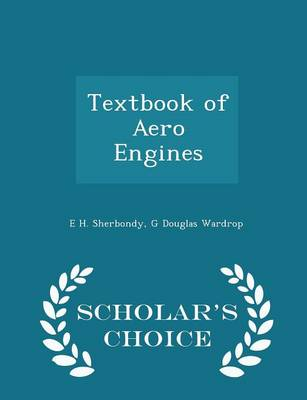 Textbook of Aero Engines - Scholar's Choice Edition by E H Sherbondy, G Douglas Wardrop