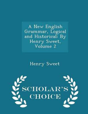 A New English Grammar, Logical and Historical By Henry Sweet, Volume 2 - Scholar's Choice Edition by Henry Sweet