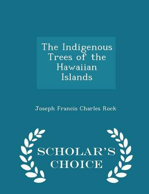 The Indigenous Trees of the Hawaiian Islands - Scholar's Choice Edition by Joseph Francis Charles Rock