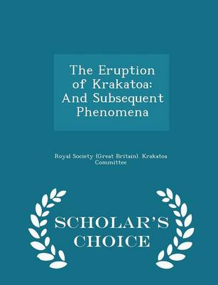 The Eruption of Krakatoa And Subsequent Phenomena - Scholar's Choice Edition by Royal Society (Great Britain) Krakatoa