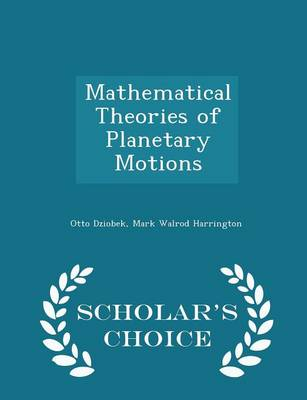 Mathematical Theories of Planetary Motions - Scholar's Choice Edition by Otto Dziobek, Mark Walrod Harrington
