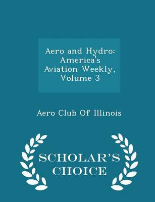 Aero and Hydro America's Aviation Weekly, Volume 3 - Scholar's Choice Edition by Aero Club of Illinois