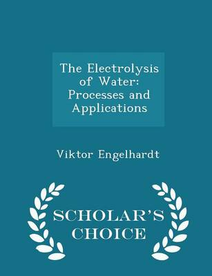 The Electrolysis of Water Processes and Applications - Scholar's Choice Edition by Viktor Engelhardt