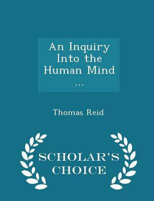 An Inquiry Into the Human Mind ... - Scholar's Choice Edition by Thomas Reid