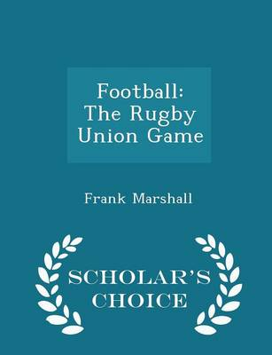 Football The Rugby Union Game - Scholar's Choice Edition by Frank Marshall