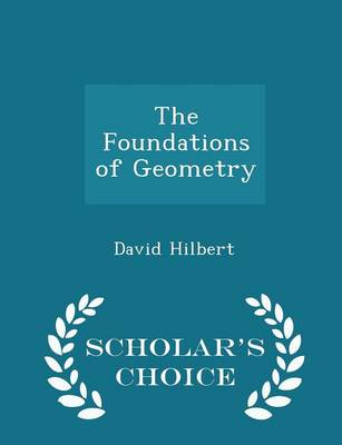 The Foundations of Geometry - Scholar's Choice Edition by David Hilbert