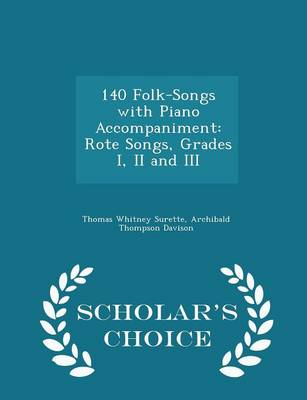 140 Folk-Songs with Piano Accompaniment Rote Songs, Grades I, II and III - Scholar's Choice Edition by Thomas Whitney Surette, Archibald Thompson Davison