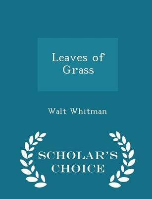 Leaves of Grass - Scholar's Choice Edition by Walt Whitman