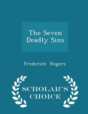 The Seven Deadly Sins - Scholar's Choice Edition by Frederick Rogers