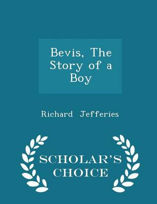Bevis, the Story of a Boy - Scholar's Choice Edition by Richard Jefferies
