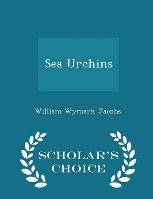 Sea Urchins - Scholar's Choice Edition by William Wymark Jacobs