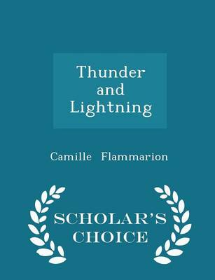 Thunder and Lightning - Scholar's Choice Edition by Camille Flammarion