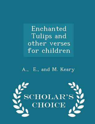 Enchanted Tulips and Other Verses for Children - Scholar's Choice Edition by And M Keary A E