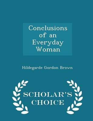 Conclusions of an Everyday Woman - Scholar's Choice Edition by Hildegarde Gordon Brown