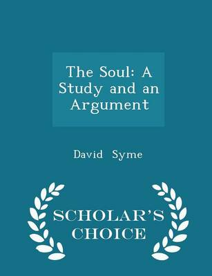 The Soul A Study and an Argument - Scholar's Choice Edition by David Syme