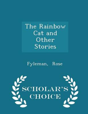 The Rainbow Cat and Other Stories - Scholar's Choice Edition by Fyleman Rose