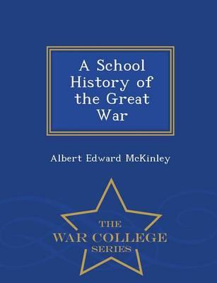 A School History of the Great War - War College Series by Albert Edward McKinley