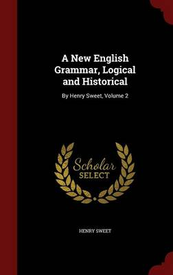 A New English Grammar, Logical and Historical By Henry Sweet, Volume 2 by Henry Sweet