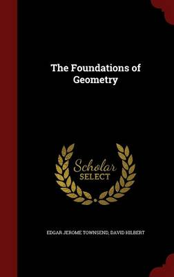 The Foundations of Geometry by Edgar Jerome Townsend, David Hilbert