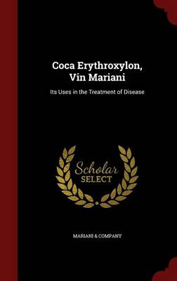 Coca Erythroxylon, Vin Mariani Its Uses in the Treatment of Disease by Mariani & Company