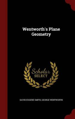 Wentworth's Plane Geometry by David Eugene Smith, George Wentworth