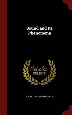 Sound and Its Phenomena by Ebenezer Cobham Brewer