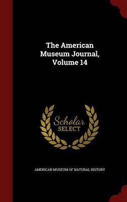 The American Museum Journal, Volume 14 by American Museum of Natural History
