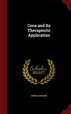 Coca and Its Therapeutic Application by Angelo Mariani