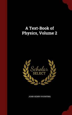 A Text-Book of Physics, Volume 2 by John Henry Poynting