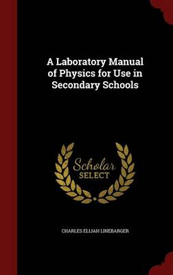 A Laboratory Manual of Physics for Use in Secondary Schools by Charles Elijah Linebarger