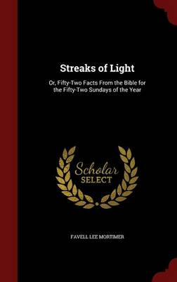 Streaks of Light Or, Fifty-Two Facts from the Bible for the Fifty-Two Sundays of the Year by Favell Lee Mortimer