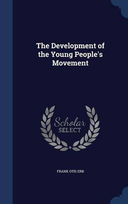 The Development of the Young People's Movement by Frank Otis Erb