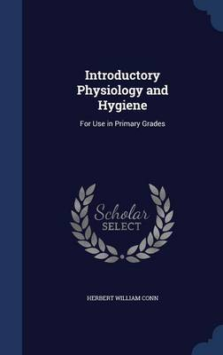 Introductory Physiology and Hygiene For Use in Primary Grades by Herbert William Conn