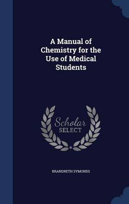 A Manual of Chemistry for the Use of Medical Students by Brandreth Symonds