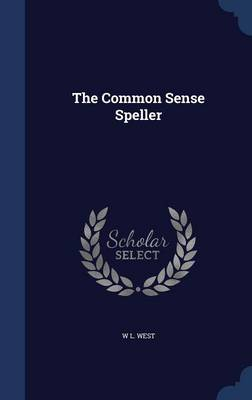The Common Sense Speller by W L West