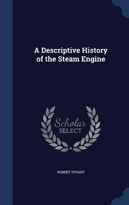 A Descriptive History of the Steam Engine by Robert (University of Western Australia Perth) Stuart