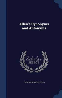 Allen's Synonyms and Antonyms by Frederic Sturges Allen
