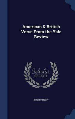 American & British Verse from the Yale Review by Robert Frost