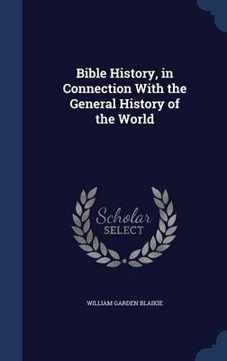Bible History, in Connection with the General History of the World by William Garden Blaikie