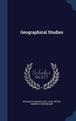 Geographical Studies by William Leonard Gage, Carl Ritter, Heinrich Boegekamp