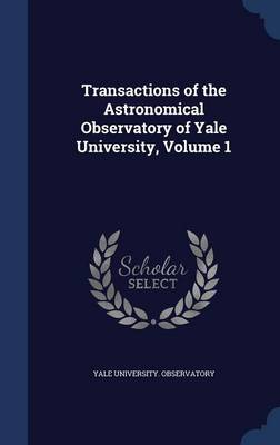 Transactions of the Astronomical Observatory of Yale University, Volume 1 by Yale University Observatory