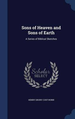 Sons of Heaven and Sons of Earth A Series of Biblical Sketches by Henry Drury Cust Nunn