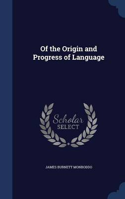 Of the Origin and Progress of Language by James Burnett Monboddo