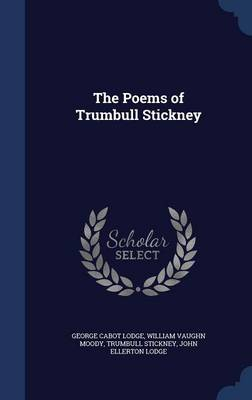 The Poems of Trumbull Stickney by George Cabot Lodge, William Vaughn Moody, Trumbull Stickney