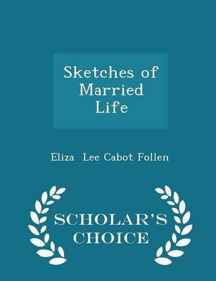 Sketches of Married Life - Scholar's Choice Edition by Eliza Lee Cabot Follen